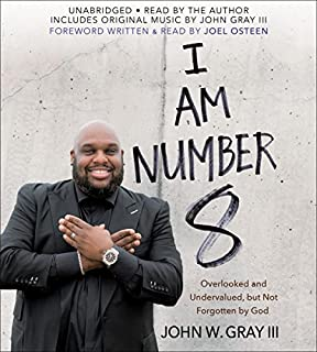 I Am Number 8     Overlooked and Undervalued, but Not Forgotten by God              By:                                                                                                                                 John Gray,                                                                                        Joel Osteen - foreword                               Narrated by:                                                                                                                                 John Gray                      Length: 5 hrs and 31 mins     1,224 ratings     Overall 4.8