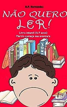 Não quero ler! Livro infantil (6-7 anos). Martín começa sua aventura (Portuguese Edition) by [A.P. Hernández, Randhal Wendel Fernando de Souza Santos]
