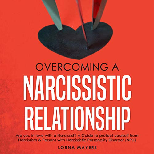 Overcoming a Narcissistic Relationship Audiobook By Lorna Mayers cover art