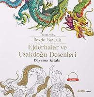 Ejderhalar ve Uzakdoğu Desenleri: Boyama Kitabı