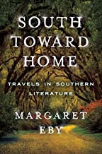 Margaret Eby: South Toward Home : Travels in Southern Literature (Hardcover); 2015 Edition