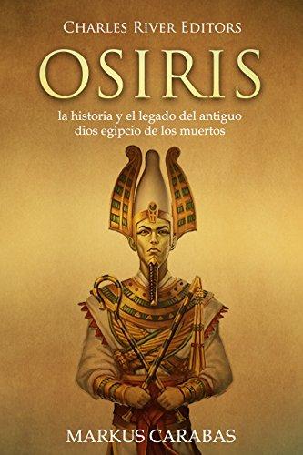Osiris: la historia y el legado del antiguo dios egipcio de los muertos (Spanish Edition)