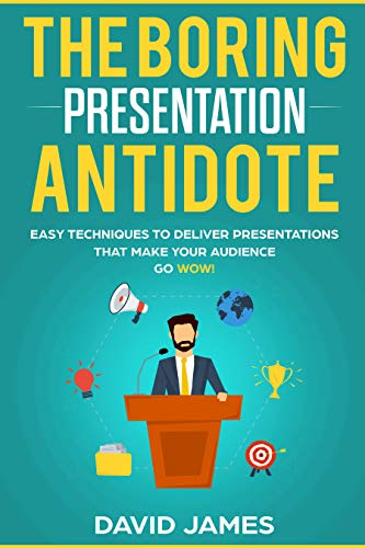 The Boring Presentation Antidote: Easy Techniques to Deliver Presentations That Make Your Audience go WOW! (English Edition)