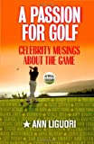 A Passion for Golf: Celebrity Musings About the Game