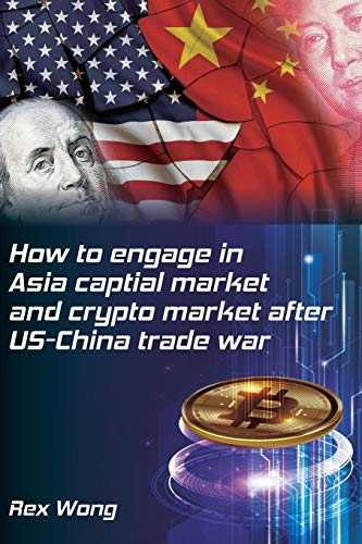 How to engage in Asia capital market and crypto market after US-China trade war