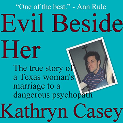 Evil Beside Her     The True Story of a Texas Woman's Marriage to a Dangerous Psychopath              By:                                                                                                                                 Kathryn Casey                               Narrated by:                                                                                                                                 Debbie Andreen                      Length: 11 hrs and 31 mins     154 ratings     Overall 4.2