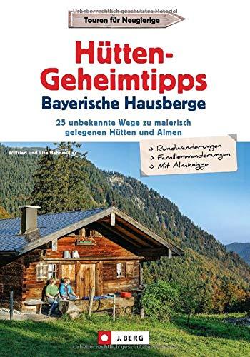 Wanderführer: Hütten-Geheimtipps Bayerische Hausberge. Hüttenführer Bayerische Hausberge. 30 unbekannte Wege zu malerisch gelegenen Hütten und Almen. GPS-Tracks zum Download.