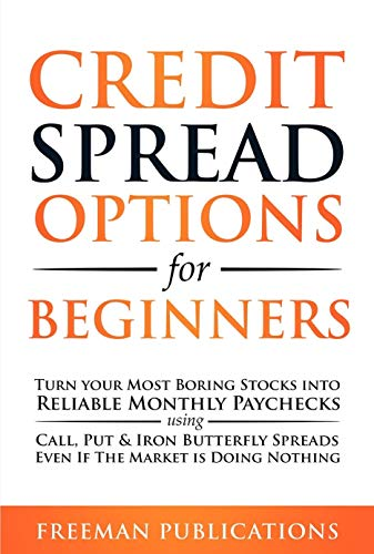 Credit Spread Options for Beginners: Turn Your Most Boring Stocks into Reliable Monthly Paychecks using Call, Put & Iron Butterfly Spreads - Even If The Market is Doing Nothing (English Edition)
