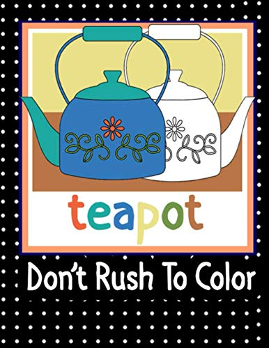 Compare Textbook Prices for Don't Rush To Color Teapot: Coloring Book For Tea Lovers...Relax and Enjoy Coloring Teapot Set  ISBN 9798690258450 by bom, lamaa