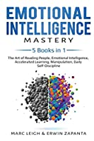Emotional Intelligence Mastery: 5 Books in 1: The Art of Reading People, Emotional Intelligence, Accelerated Learning, Manipulation, Daily Self-Discipline