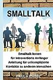 SMALLTALK: Anleitung und Hilfe für unkomplizierte Kontakte zu anderen Menschen