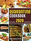 Quarantine Cookbook - 80+ Simple, Delicious, Meals Made From items Stored in your Fridge, Freezer: Unique And Tasty Meals You Can Make At Home ( Book 3 )