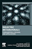 Dielectric Metamaterials: Fundamentals, Designs, and Applications (Woodhead Publishing Series in Electronic and Optical Materials)