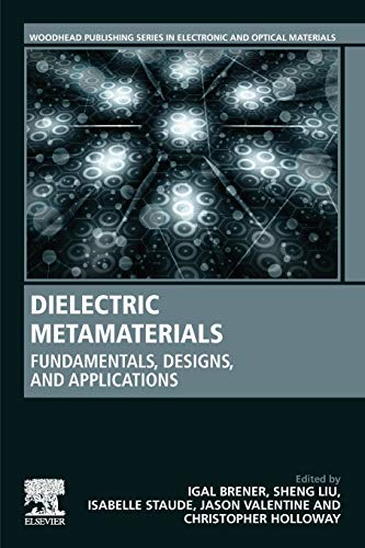 Compare Textbook Prices for Dielectric Metamaterials: Fundamentals, Designs, and Applications Woodhead Publishing Series in Electronic and Optical Materials 1 Edition ISBN 9780081024034 by Brener, Igal,Liu, Sheng,Staude, Isabelle,Valentine, Jason,Holloway, Christopher L.