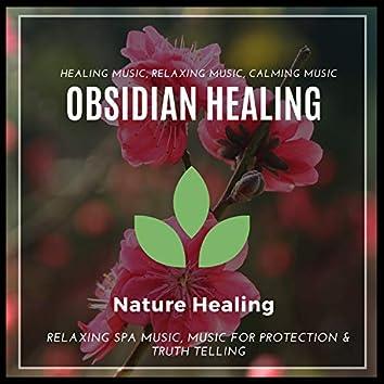 Obsidian Healing (Healing Music, Relaxing Music, Calming Music, Relaxing Spa Music, Music For Protection & Truth Telling)