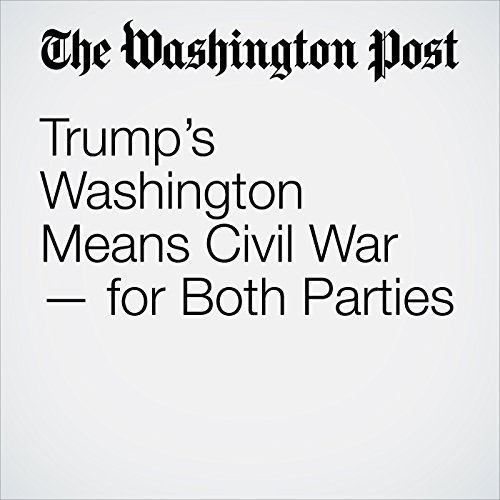 Trump's Washington Means Civil War — for Both Parties audiobook cover art
