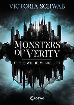 Monsters of Verity (Band 1) - Dieses wilde, wilde Lied: Dark Urban Fantasy (German Edition) by [Victoria Schwab, Loewe Jugendbücher, Bea Reiter]