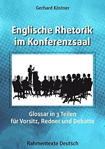 Englische Rhetorik im Konferenzsaal: Glossar in 3 Teilen für Vorsitz, Redner und Debatte (English Edition)