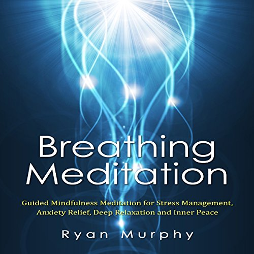 Breathing Meditation: Guided Mindfulness Meditation for Stress Management, Anxiety Relief, Deep Relaxation and Inner Peace audiobook cover art