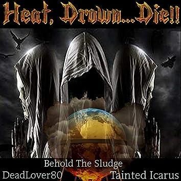 Heat, Drown...Die!! (feat. Behold the Sludge & Deadlover80)