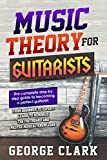 MUSIC THEORY FOR GUITARISTS: The complete step-by-step guide to becoming a perfect guitarist. From beginner to...