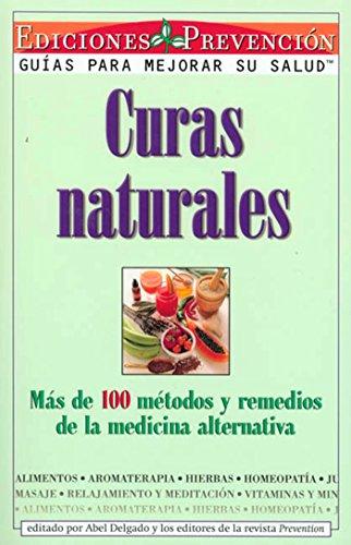 Curas Naturales: Mas de 100 metodos y remedios de la medicina alternativa
