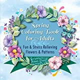 Spring Coloring Book for Adults: Fun & Stress Relieving Flowers & Patterns