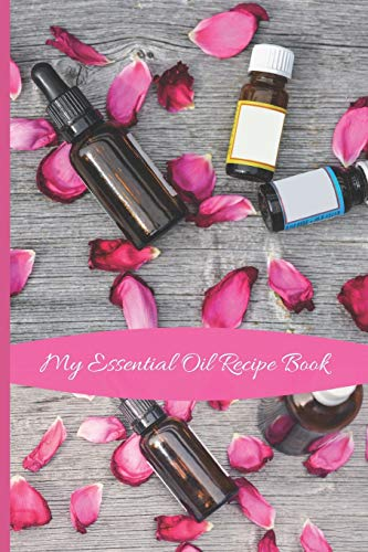 My Essential Oil Recipe Book: A Pink Rose Petal Notebook to Track All My Favorite Blends