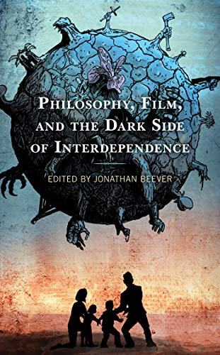 Philosophy, Film, and the Dark Side of Interdependence (English Edition)