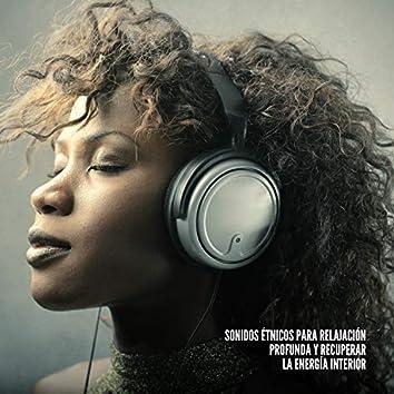Sonidos Étnicos para Relajación Profunda y Recuperar la Energía Interior: Música Nativa de África