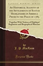 An Historical Account of the Settlements of Scotch Highlanders in America Prior to the Peace of Together (Classic Reprint) by J. P. Maclean (2012-07-16)
