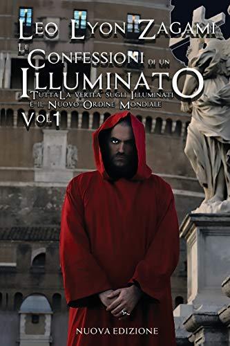 Le Confessioni di un Illuminato: Tutta la Verità sugli Illuminati e il Nuovo Ordine Mondiale