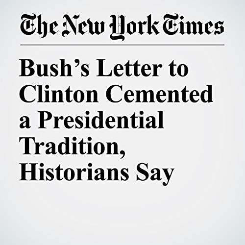 『Bush's Letter to Clinton Cemented a Presidential Tradition, Historians Say』のカバーアート