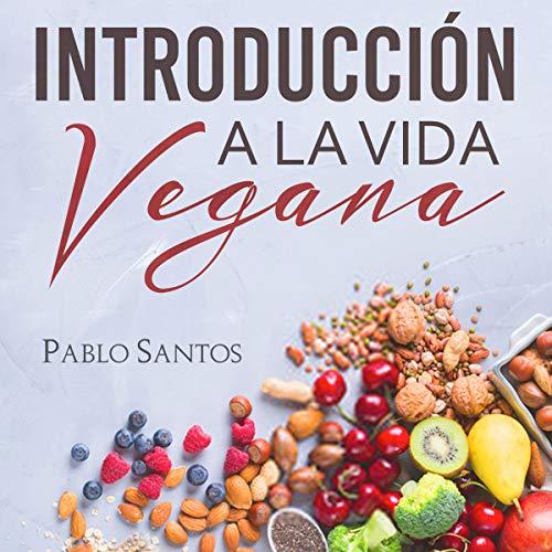 Introducción a la vida vegana [Introduction to Vegan Life] Audiobook By Pablo Santos cover art