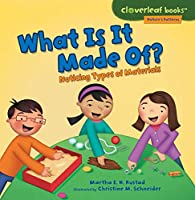 What Is It Made Of?: Noticing Types of Materials (Cloverleaf Books Nature's Patterns)