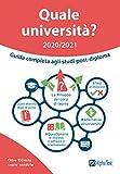 Quale università? Anno accademico 2020-2021. Guida completa agli studi post-diploma