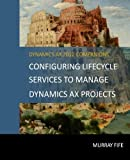 Configuring Lifecycle Services To Manage Dynamics AX Projects by Murray Fife (2014-07-20)