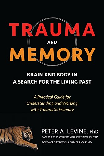 Trauma and Memory: Brain and Body in a Search for the Living Past: A Practical Guide for Understandi...