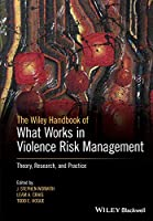 The Wiley Handbook of What Works in Violence Risk Management: Theory, Research, and Practice