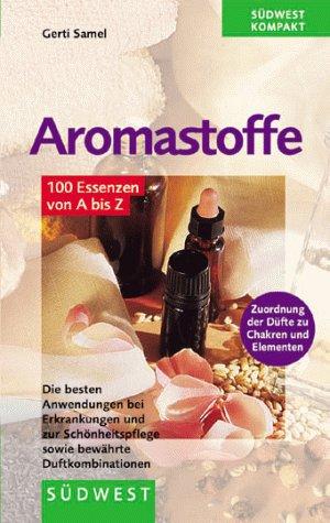 Aromastoffe (100 Essenzen von A bis Z)