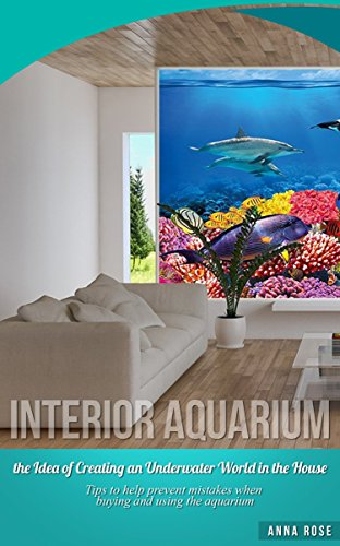 Interior Aquarium - the Idea Of Creating An Underwater World In The House (English Edition)