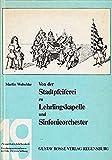 Von der Stadtpfeiferei zu Lehrlingskapelle und Sinfonieorchester - Martin Wolschke