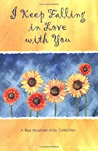 I Keep Falling in Love With You: A Blue Mountain Arts Collection