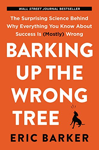 Barking Up the Wrong Tree: The Surprising Science Behind Why Everything You Know About Success Is (M