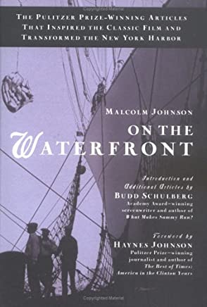 On the Waterfront: The Pulitzer Prize-Winning Articles That Inspired the Classic Film and Transformed the New York Harbor by Malcolm Johnson (2005-05-31)