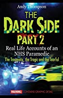 The Dark Side Part 2: Real Life Accounts of an NHS Paramedic The Traumatic, the Tragic and the Tearful