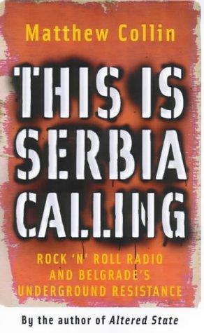 This Is Serbia Calling: Rock 'N' Roll Radio and Belgrade's Undergound Resistance: Rock 'n' Roll Radio and Belgrade's Underground Resistance