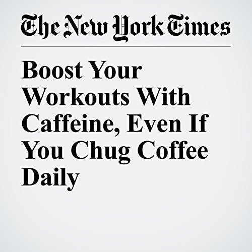 Boost Your Workouts With Caffeine, Even If You Chug Coffee Daily audiobook cover art