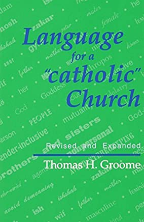 Language for a catholic Church by Thomas Groome (1991-04-01)