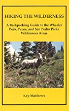 Hiking the Wilderness: A Backpacking Guide to the Wheeler Peak, Pecos and San Pedro Parks...